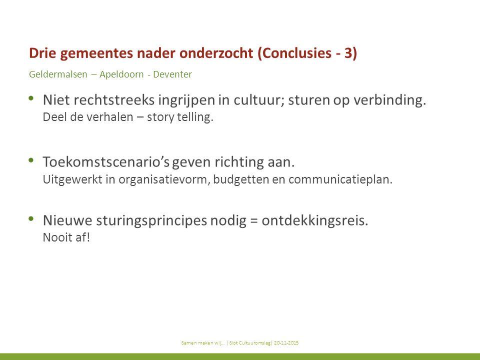 titel subtitel Samen maken wij… | titel presentatie | datum Drie gemeentes nader onderzocht (Conclusies - 3) Geldermalsen – Apeldoorn - Deventer Niet rechtstreeks ingrijpen in cultuur; sturen op verbinding.