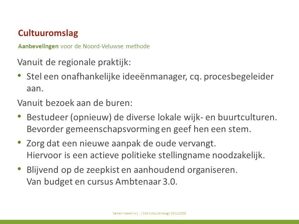 titel subtitel Samen maken wij… | titel presentatie | datum Cultuuromslag Aanbevelingen voor de Noord-Veluwse methode Vanuit de regionale praktijk: Stel een onafhankelijke ideeënmanager, cq.