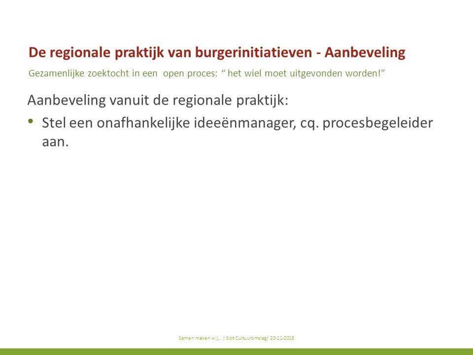 titel subtitel Samen maken wij… | titel presentatie | datum De regionale praktijk van burgerinitiatieven - Aanbeveling Gezamenlijke zoektocht in een o