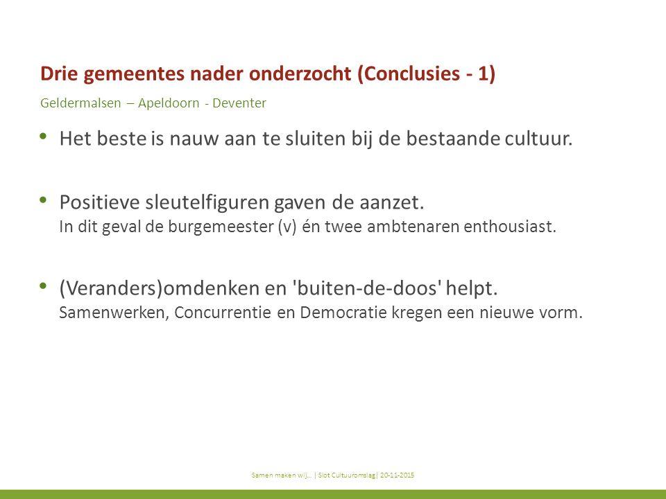 titel subtitel Samen maken wij… | titel presentatie | datum Drie gemeentes nader onderzocht (Conclusies - 1) Geldermalsen – Apeldoorn - Deventer Het beste is nauw aan te sluiten bij de bestaande cultuur.