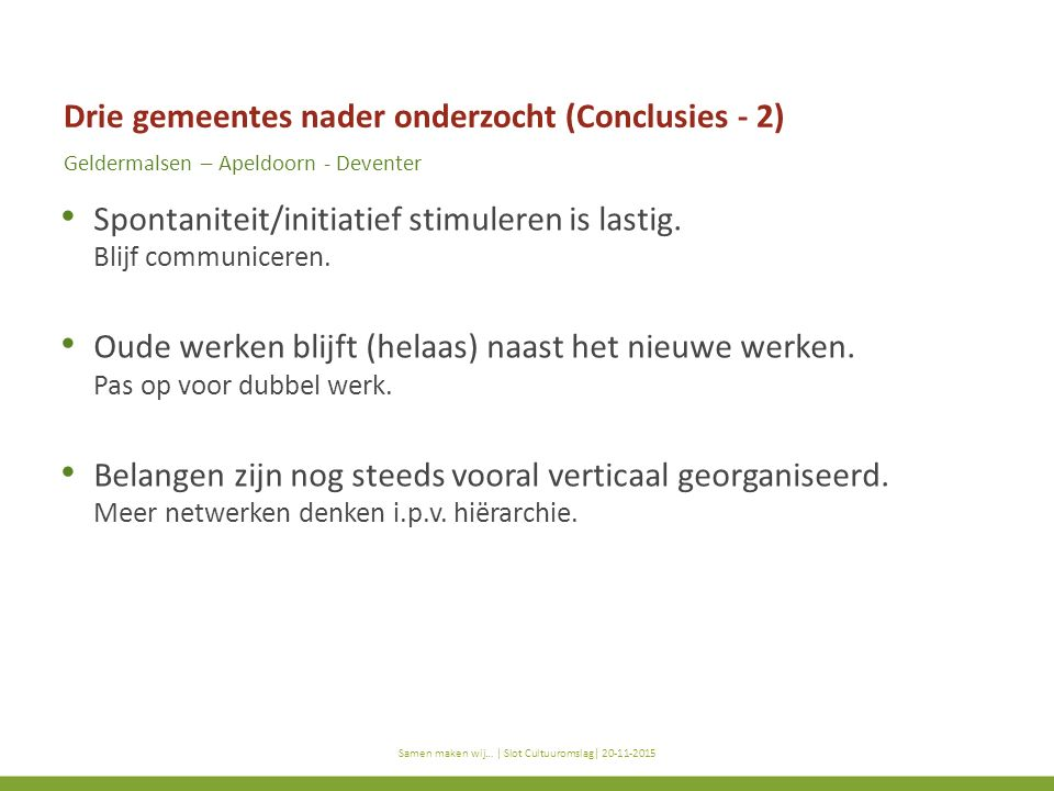 titel subtitel Samen maken wij… | titel presentatie | datum Drie gemeentes nader onderzocht (Conclusies - 2) Geldermalsen – Apeldoorn - Deventer Spontaniteit/initiatief stimuleren is lastig.