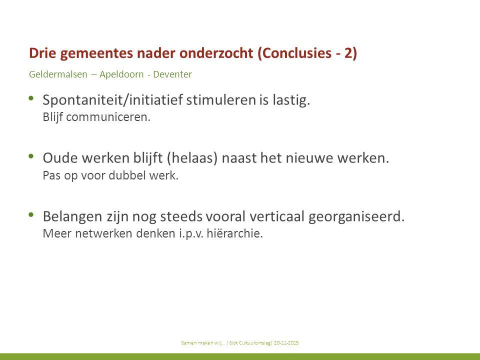 titel subtitel Samen maken wij… | titel presentatie | datum Drie gemeentes nader onderzocht (Conclusies - 2) Geldermalsen – Apeldoorn - Deventer Spont