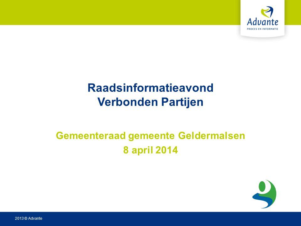 2013 © Advante Raadsinformatieavond Verbonden Partijen Gemeenteraad gemeente Geldermalsen 8 april 2014