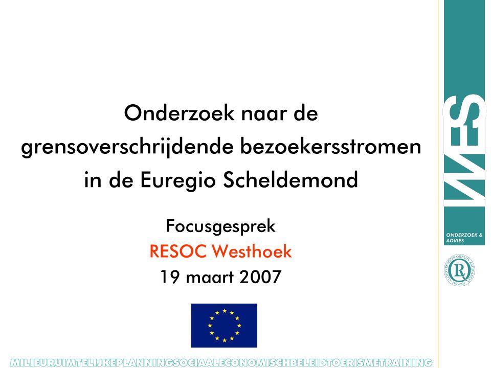  Onderzoek naar de grensoverschrijdende bezoekersstromen in de Euregio Scheldemond Focusgesprek RESOC Westhoek 19 maart 2007
