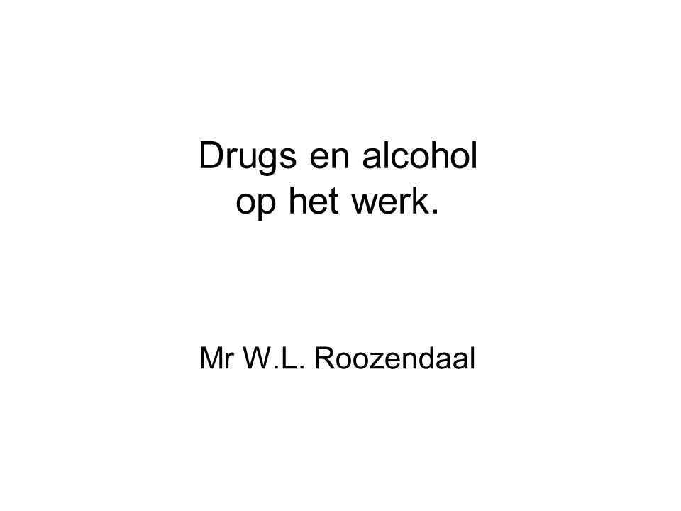 Drugs en alcohol op het werk. Mr W.L. Roozendaal