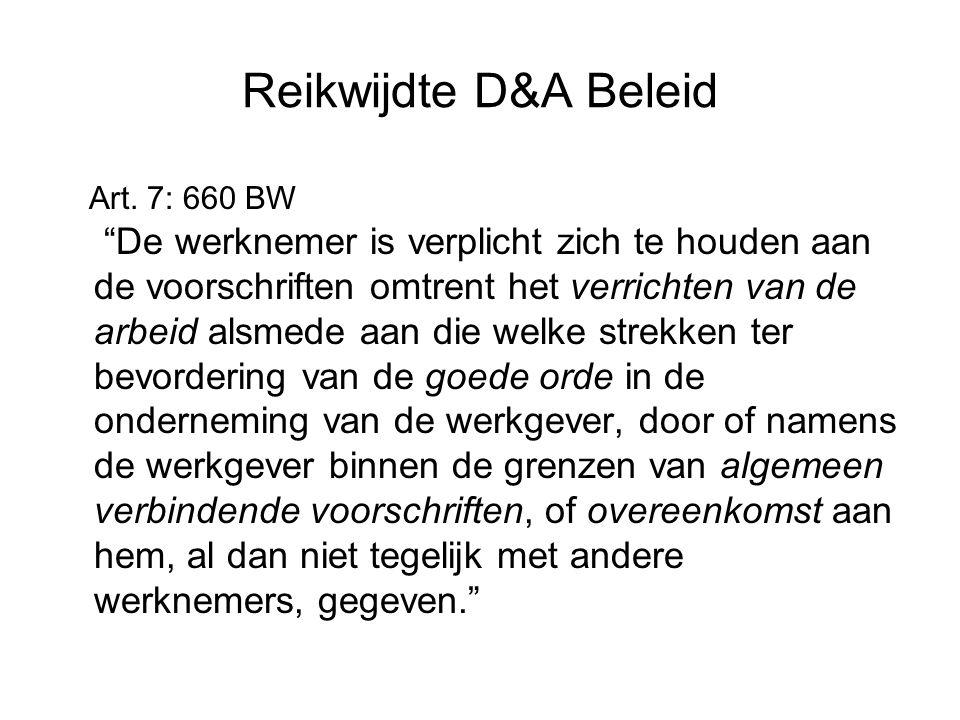"""Reikwijdte D&A Beleid Art. 7: 660 BW """"De werknemer is verplicht zich te houden aan de voorschriften omtrent het verrichten van de arbeid alsmede aan d"""