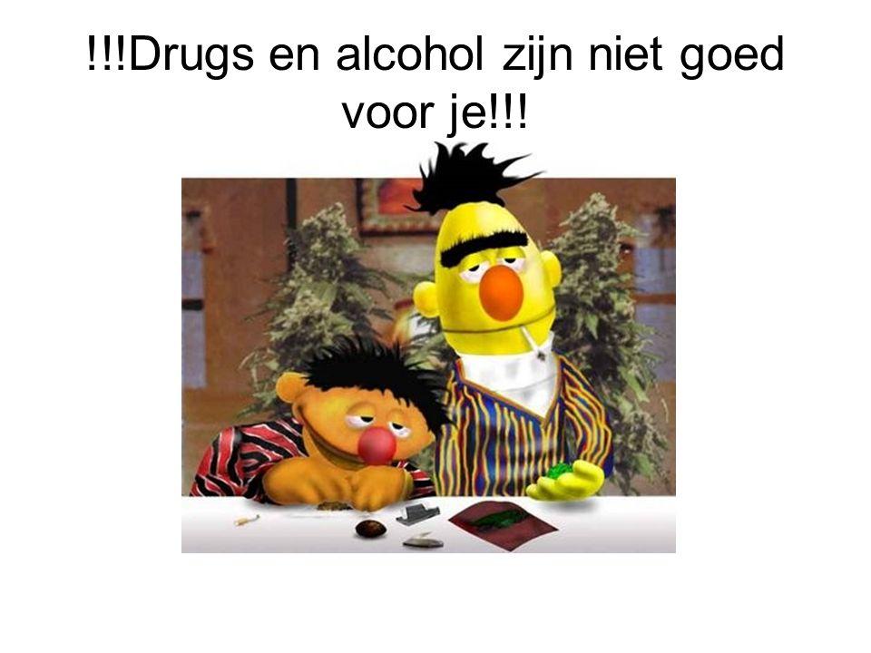 !!!Drugs en alcohol zijn niet goed voor je!!!