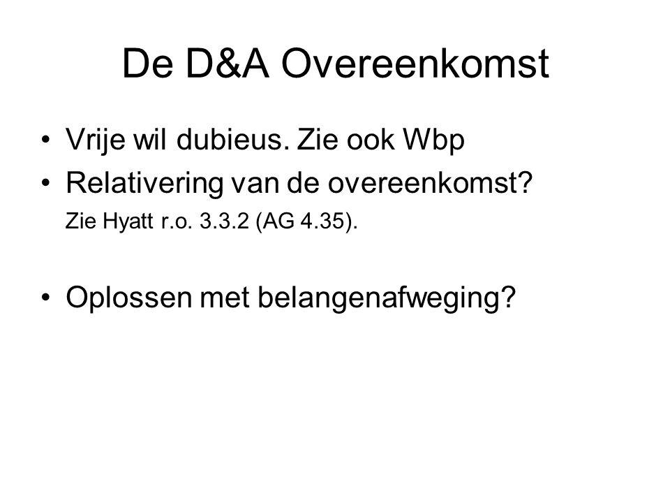 De D&A Overeenkomst Vrije wil dubieus. Zie ook Wbp Relativering van de overeenkomst? Zie Hyatt r.o. 3.3.2 (AG 4.35). Oplossen met belangenafweging?