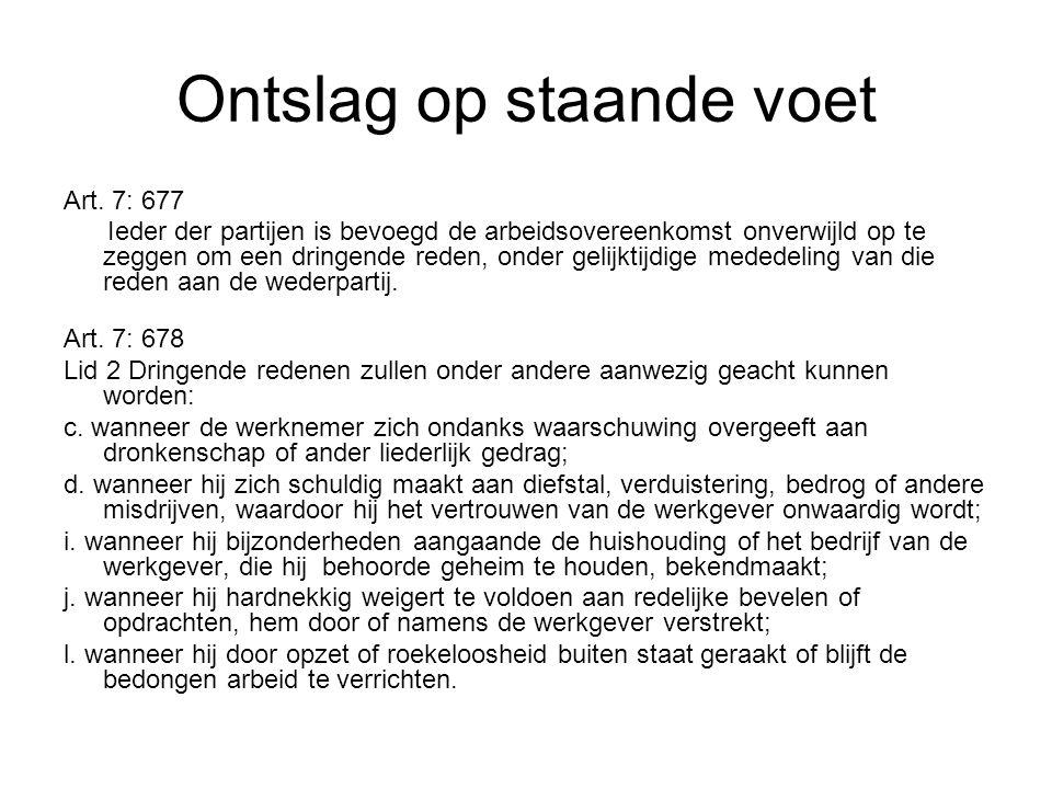 Ontslag op staande voet Art. 7: 677 Ieder der partijen is bevoegd de arbeidsovereenkomst onverwijld op te zeggen om een dringende reden, onder gelijkt