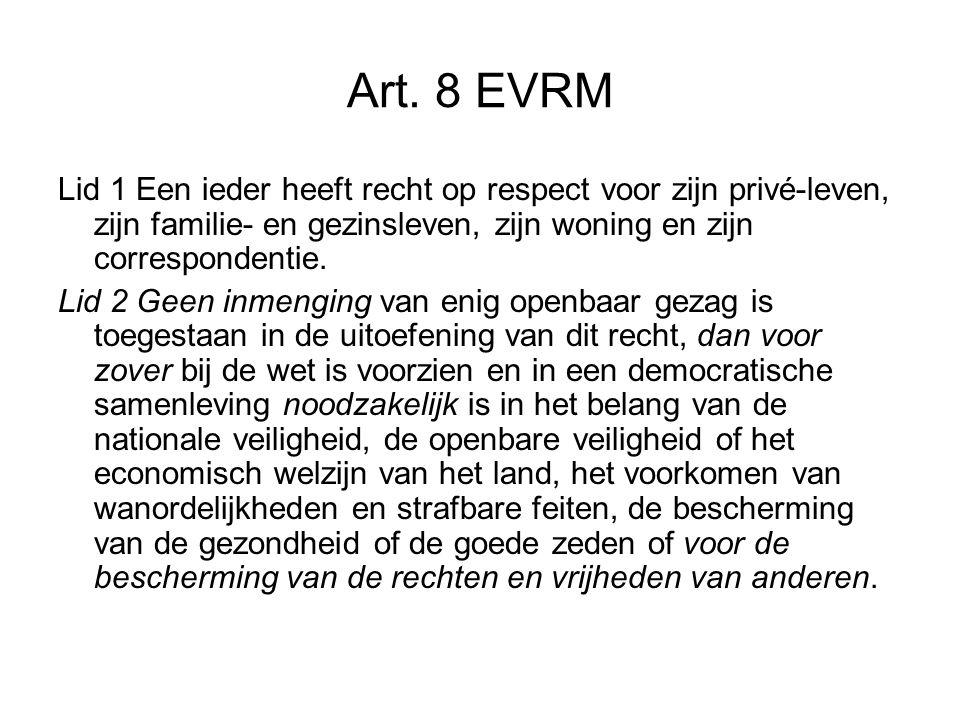 Art. 8 EVRM Lid 1 Een ieder heeft recht op respect voor zijn privé-leven, zijn familie- en gezinsleven, zijn woning en zijn correspondentie. Lid 2 Gee