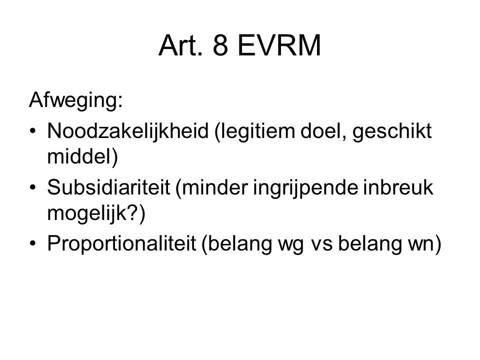 Art. 8 EVRM Afweging: Noodzakelijkheid (legitiem doel, geschikt middel) Subsidiariteit (minder ingrijpende inbreuk mogelijk?) Proportionaliteit (belan