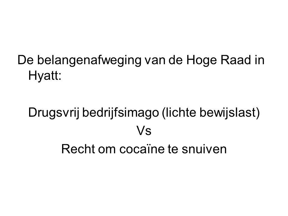 De belangenafweging van de Hoge Raad in Hyatt: Drugsvrij bedrijfsimago (lichte bewijslast) Vs Recht om cocaïne te snuiven