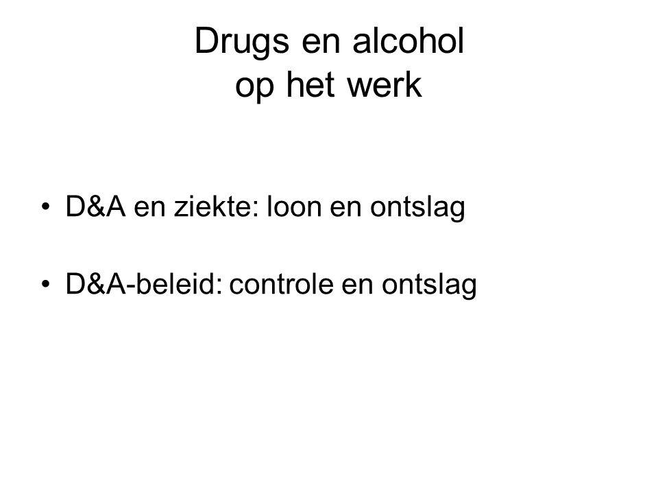 Drugs en alcohol op het werk D&A en ziekte: loon en ontslag D&A-beleid: controle en ontslag