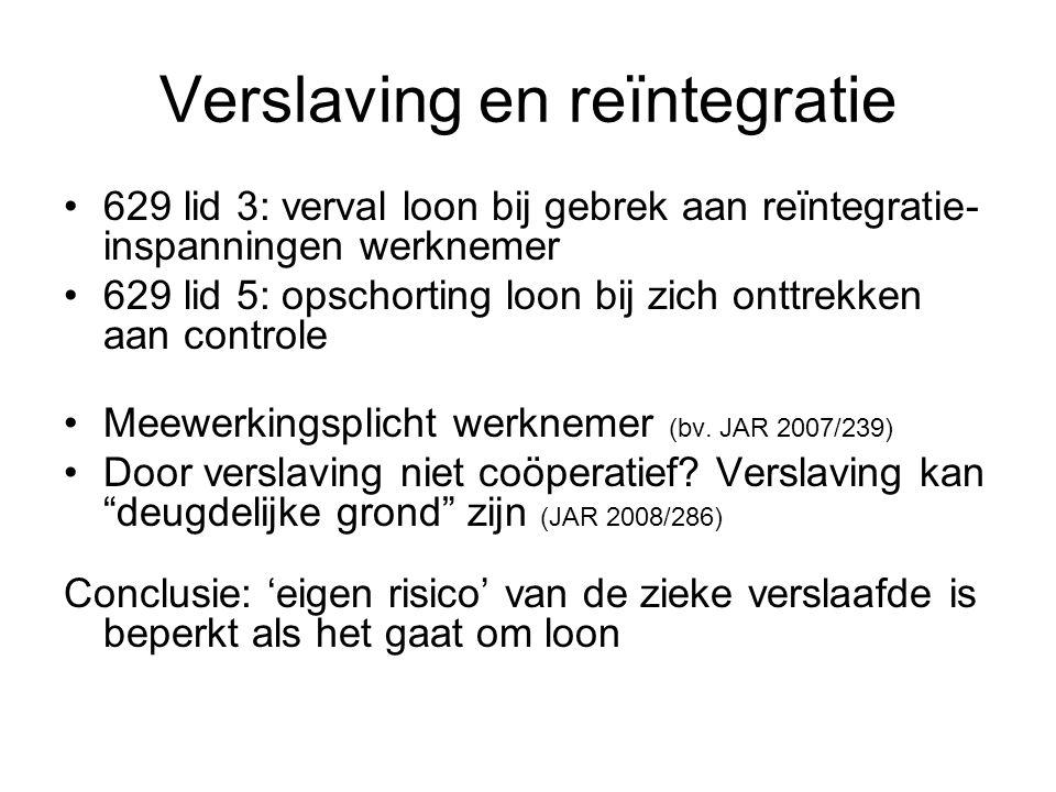 Verslaving en reïntegratie 629 lid 3: verval loon bij gebrek aan reïntegratie- inspanningen werknemer 629 lid 5: opschorting loon bij zich onttrekken aan controle Meewerkingsplicht werknemer (bv.