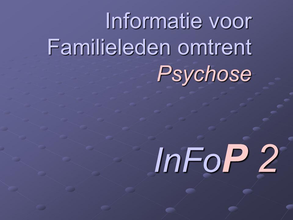 Informatie voor Familieleden omtrent Psychose InFoP 2