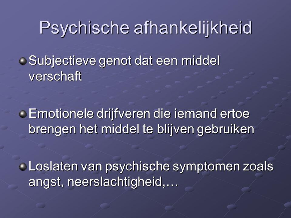Psychische afhankelijkheid Subjectieve genot dat een middel verschaft Emotionele drijfveren die iemand ertoe brengen het middel te blijven gebruiken Loslaten van psychische symptomen zoals angst, neerslachtigheid,…