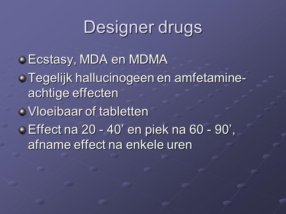 Ecstasy, MDA en MDMA Tegelijk hallucinogeen en amfetamine- achtige effecten Vloeibaar of tabletten Effect na 20 - 40' en piek na 60 - 90', afname effect na enkele uren