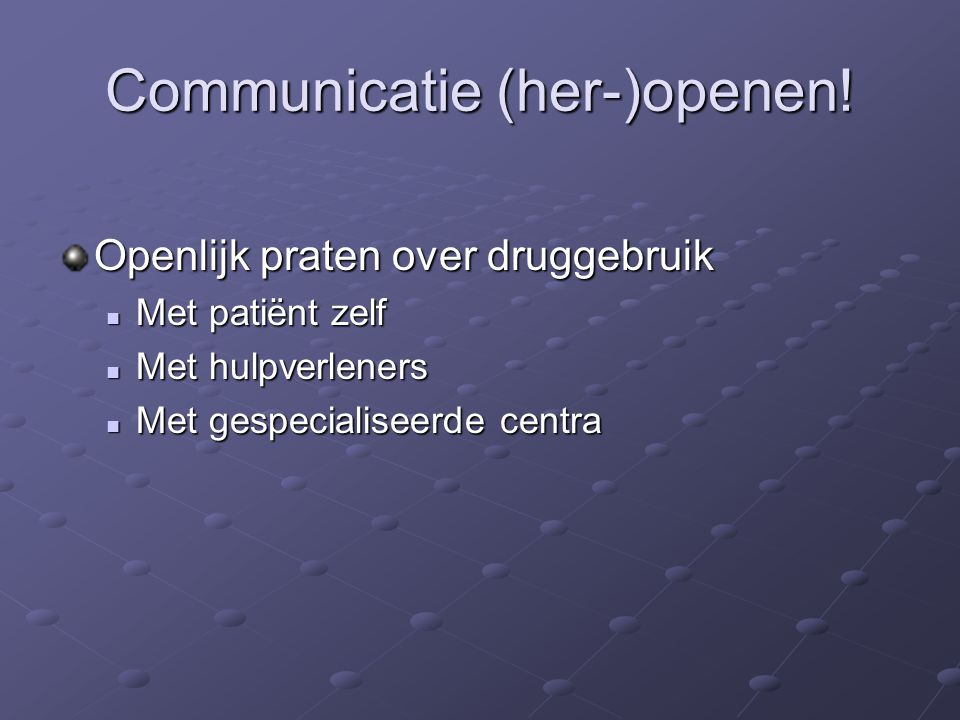 Communicatie (her-)openen.