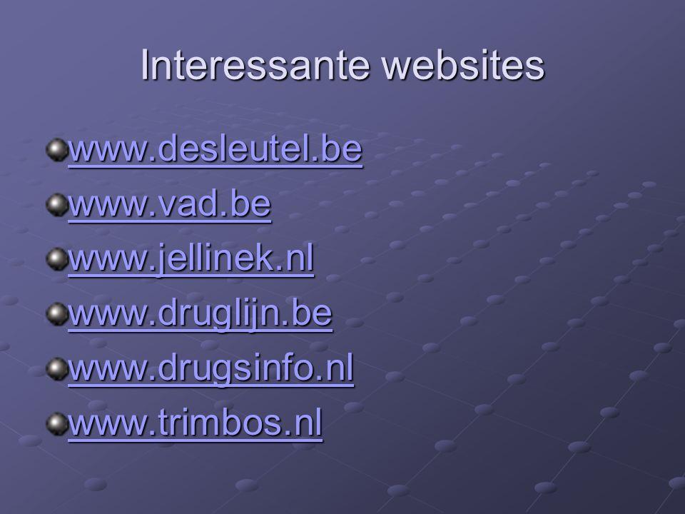 Interessante websites www.desleutel.be www.vad.be www.jellinek.nl www.druglijn.be www.drugsinfo.nl www.trimbos.nl
