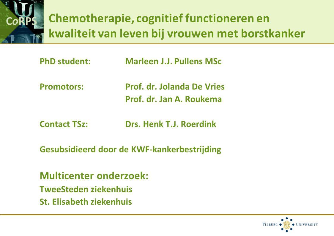 CoRPS Chemotherapie, cognitief functioneren en kwaliteit van leven bij vrouwen met borstkanker PhD student: Marleen J.J.