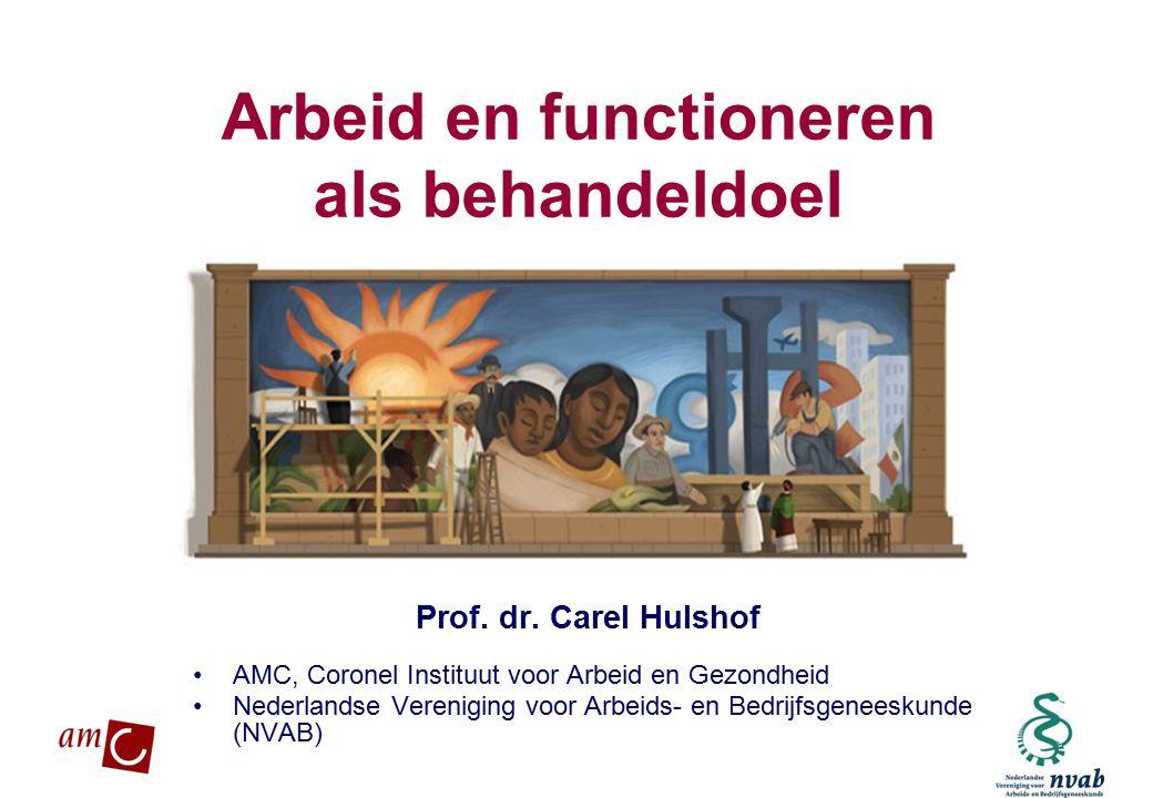MAETIS ARBO. WERKEN IS GEZOND Arbeid en functioneren als behandeldoel Prof. dr. Carel Hulshof AMC, Coronel Instituut voor Arbeid en Gezondheid Nederla