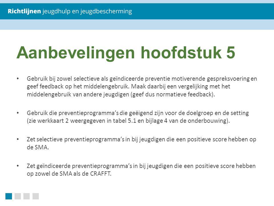 Aanbevelingen hoofdstuk 5 Gebruik bij zowel selectieve als geïndiceerde preventie motiverende gespreksvoering en geef feedback op het middelengebruik.