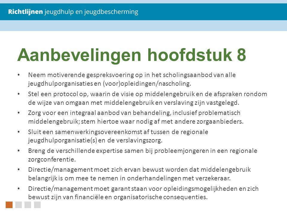 Aanbevelingen hoofdstuk 8 Neem motiverende gespreksvoering op in het scholingsaanbod van alle jeugdhulporganisaties en (voor)opleidingen/nascholing.