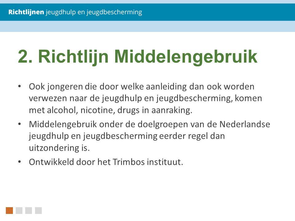 2. Richtlijn Middelengebruik Ook jongeren die door welke aanleiding dan ook worden verwezen naar de jeugdhulp en jeugdbescherming, komen met alcohol,