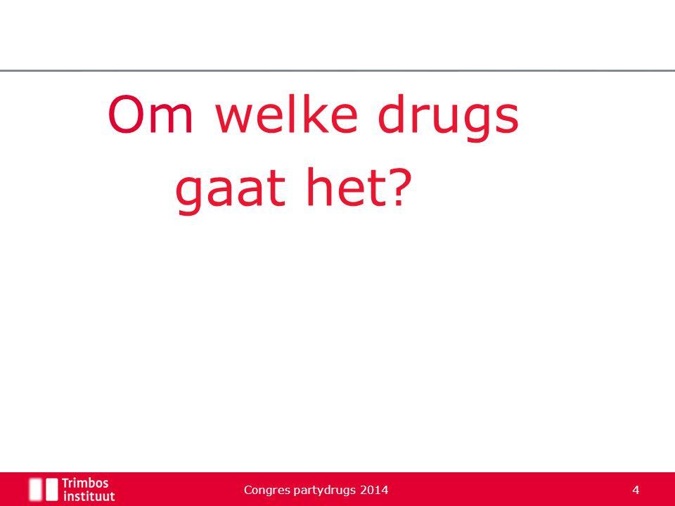 Om welke drugs gaat het? Congres partydrugs 2014 4