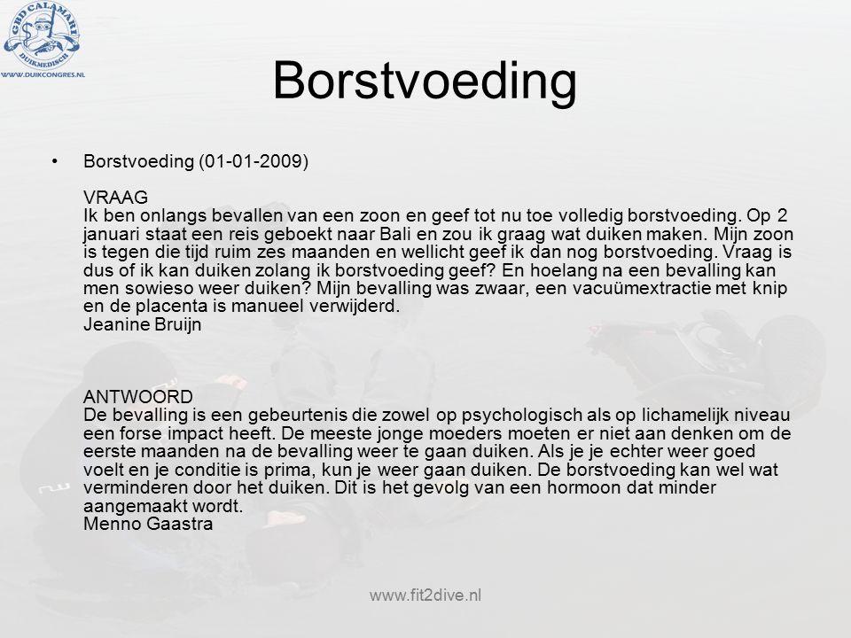 www.fit2dive.nl Borstvoeding Borstvoeding (01-01-2009) VRAAG Ik ben onlangs bevallen van een zoon en geef tot nu toe volledig borstvoeding.