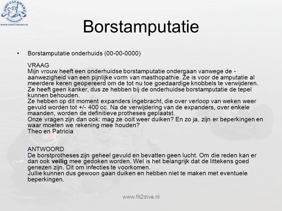 www.fit2dive.nl Borstamputatie Borstamputatie onderhuids (00-00-0000) VRAAG Mijn vrouw heeft een onderhuidse borstamputatie ondergaan vanwege de  aanwezigheid van een pijnlijke vorm van masthopathie.