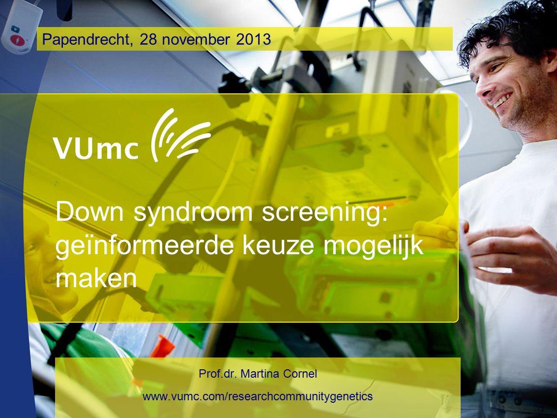 Down syndroom screening: geïnformeerde keuze mogelijk maken Prof.dr.