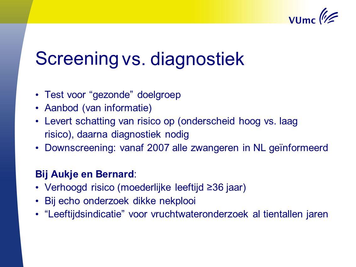 Screening Test voor gezonde doelgroep Aanbod (van informatie) Levert schatting van risico op (onderscheid hoog vs.