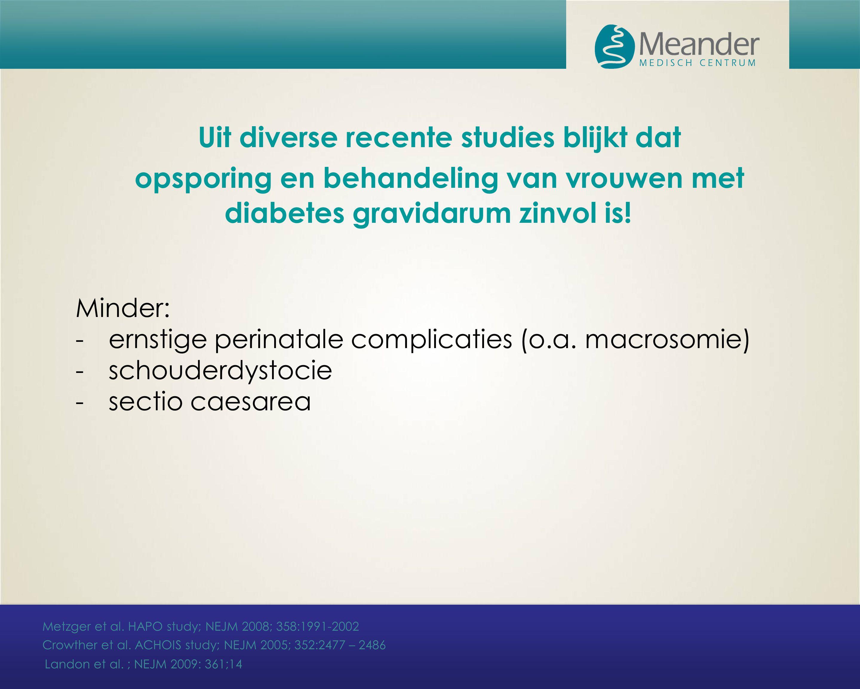 Uit diverse recente studies blijkt dat opsporing en behandeling van vrouwen met diabetes gravidarum zinvol is! Minder: -ernstige perinatale complicati