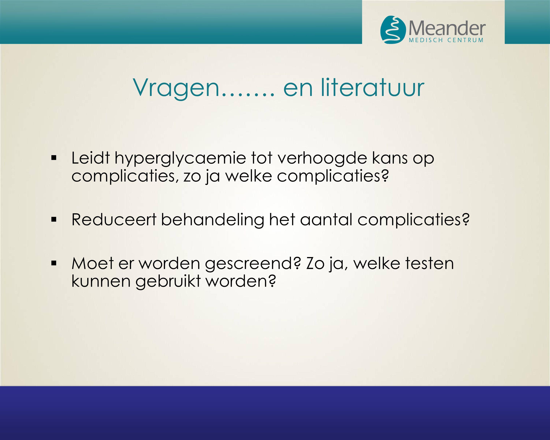 Vragen……. en literatuur  Leidt hyperglycaemie tot verhoogde kans op complicaties, zo ja welke complicaties?  Reduceert behandeling het aantal compli