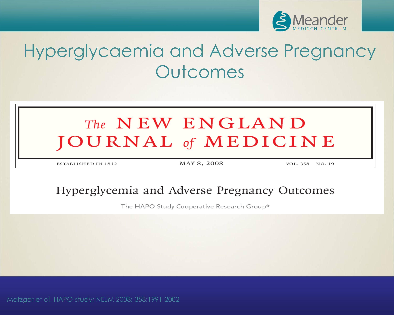Hyperglycaemia and Adverse Pregnancy Outcomes Metzger et al. HAPO study; NEJM 2008; 358:1991-2002