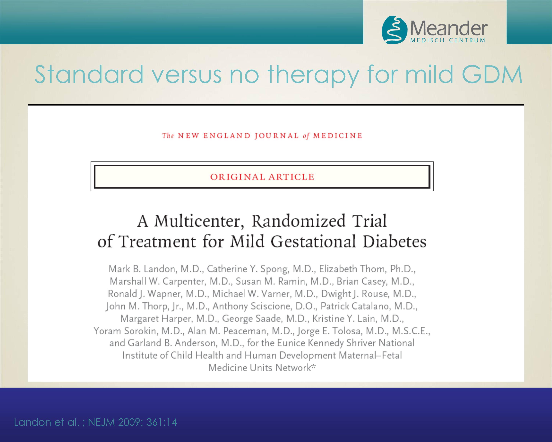 Standard versus no therapy for mild GDM Landon et al. ; NEJM 2009: 361;14