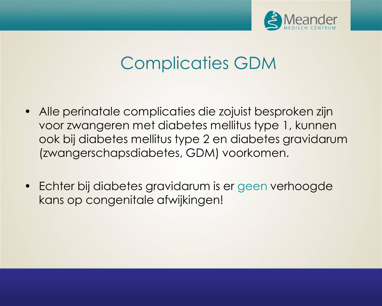 Alle perinatale complicaties die zojuist besproken zijn voor zwangeren met diabetes mellitus type 1, kunnen ook bij diabetes mellitus type 2 en diabet