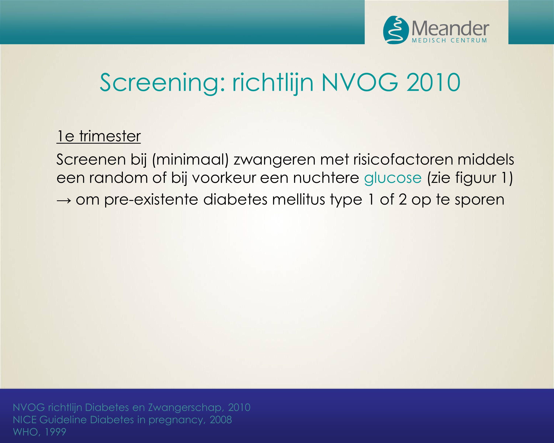 Screening: richtlijn NVOG 2010 1e trimester Screenen bij (minimaal) zwangeren met risicofactoren middels een random of bij voorkeur een nuchtere gluco