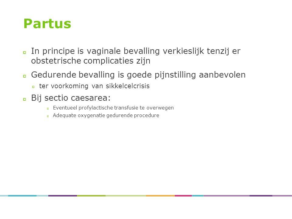 Partus In principe is vaginale bevalling verkieslijk tenzij er obstetrische complicaties zijn Gedurende bevalling is goede pijnstilling aanbevolen ter voorkoming van sikkelcelcrisis Bij sectio caesarea: Eventueel profylactische transfusie te overwegen Adequate oxygenatie gedurende procedure