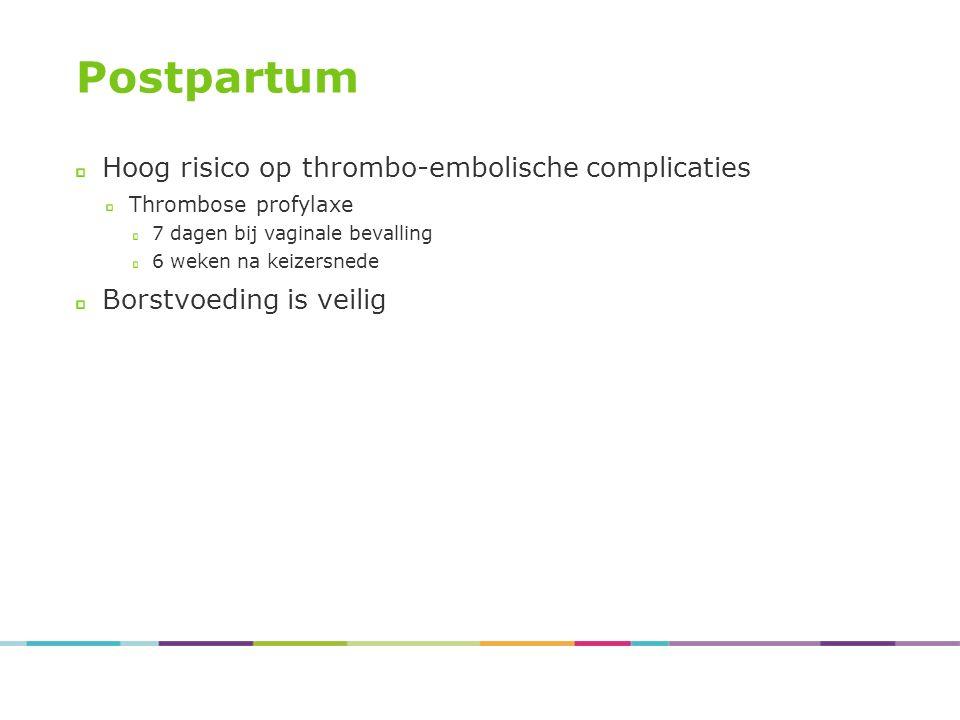 Postpartum Hoog risico op thrombo-embolische complicaties Thrombose profylaxe 7 dagen bij vaginale bevalling 6 weken na keizersnede Borstvoeding is veilig
