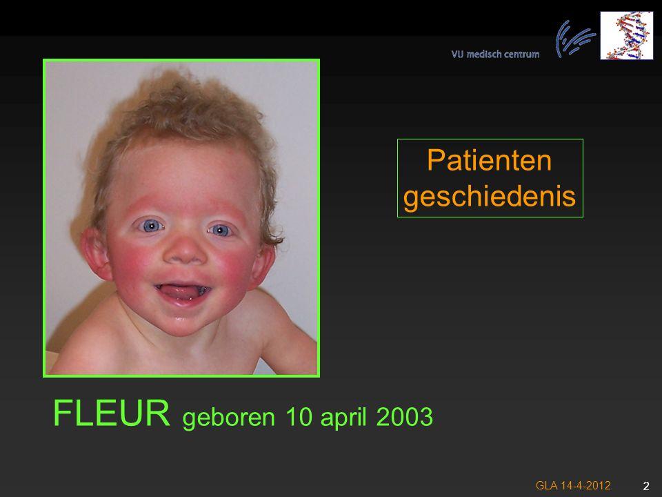 GLA 14-4-2012 3 Zwangerschap: Veel vruchtwater FLEUR Neonatale periode: Voedingsproblemen => sondevoeding Pulmonalisstenose en milde hypertrofische cardiomyopathie Bevalling: Termijn:37+1 weken, Start: Apgar Scores 8-9 Gewicht: 3700 gr.