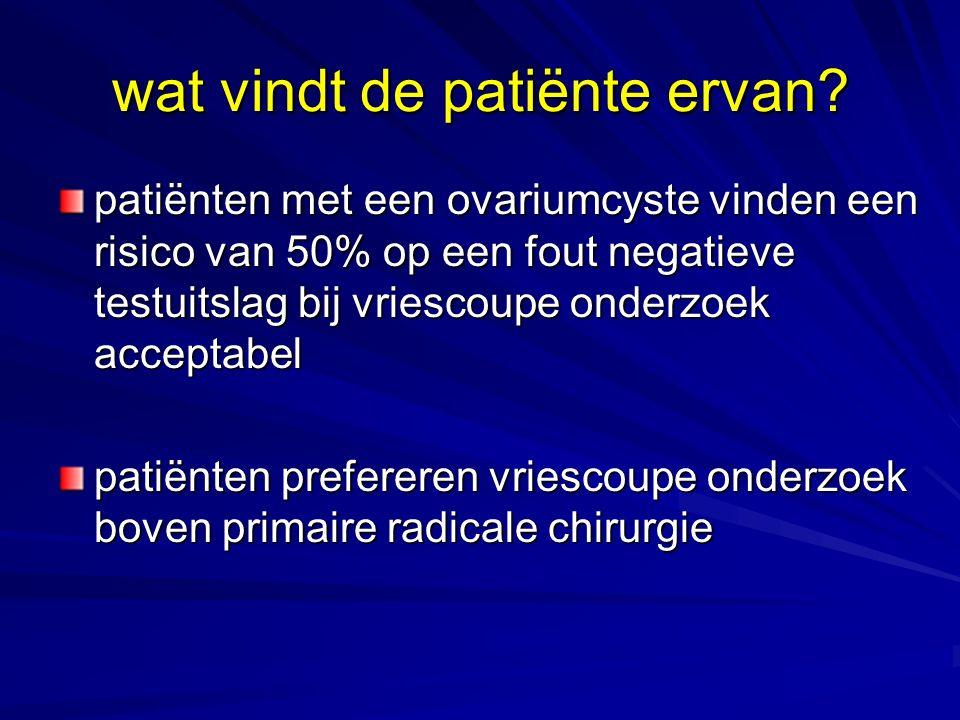 wat vindt de patiënte ervan? patiënten met een ovariumcyste vinden een risico van 50% op een fout negatieve testuitslag bij vriescoupe onderzoek accep