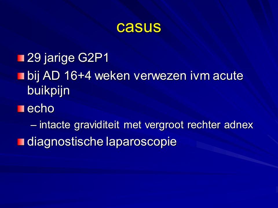 casus 29 jarige G2P1 bij AD 16+4 weken verwezen ivm acute buikpijn echo –intacte graviditeit met vergroot rechter adnex diagnostische laparoscopie