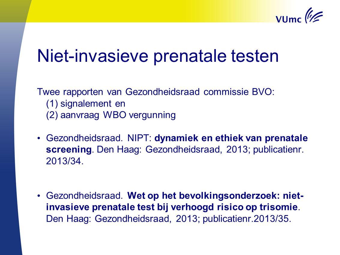 Niet-invasieve prenatale testen Twee rapporten van Gezondheidsraad commissie BVO: (1) signalement en (2) aanvraag WBO vergunning Gezondheidsraad. NIPT