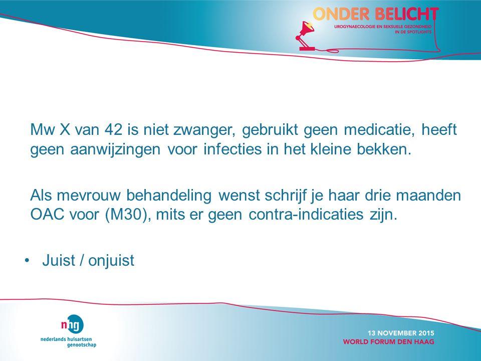 Mw X van 42 is niet zwanger, gebruikt geen medicatie, heeft geen aanwijzingen voor infecties in het kleine bekken.