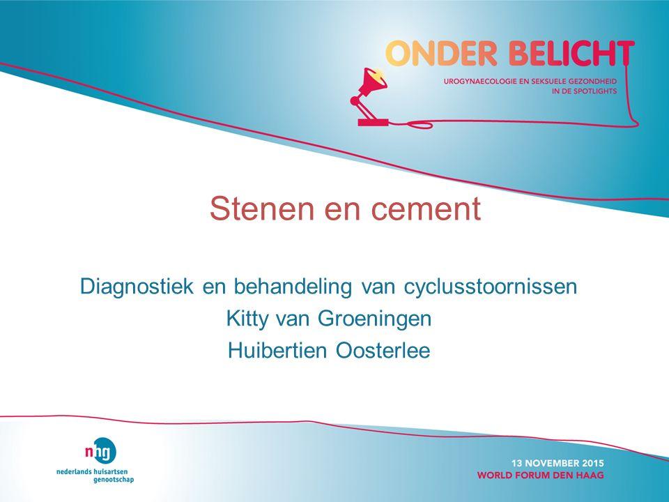 Stenen en cement Diagnostiek en behandeling van cyclusstoornissen Kitty van Groeningen Huibertien Oosterlee