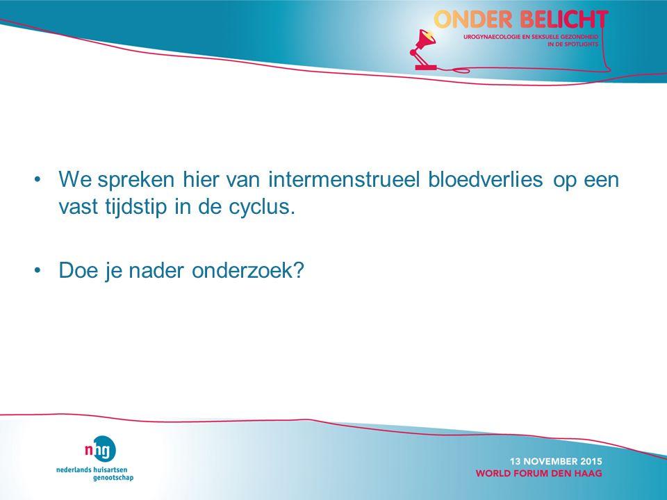 We spreken hier van intermenstrueel bloedverlies op een vast tijdstip in de cyclus.