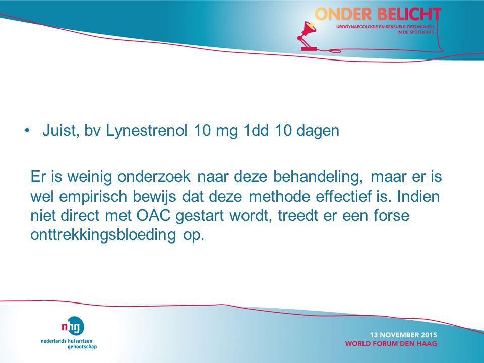 Juist, bv Lynestrenol 10 mg 1dd 10 dagen Er is weinig onderzoek naar deze behandeling, maar er is wel empirisch bewijs dat deze methode effectief is.