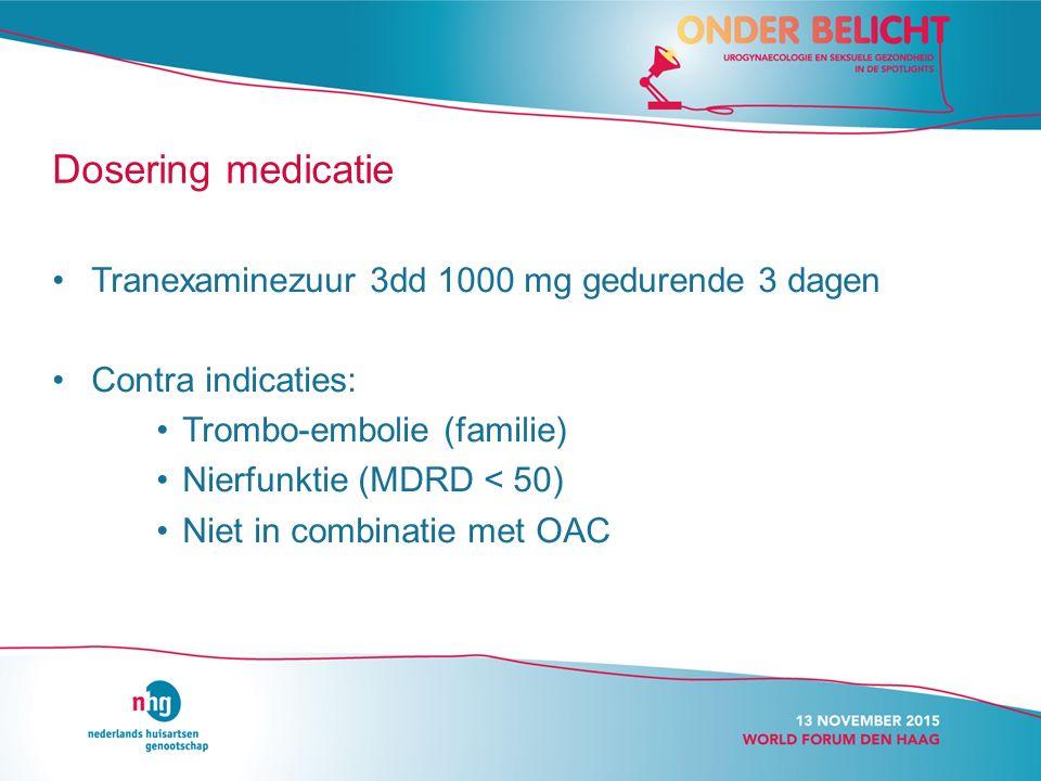 Dosering medicatie Tranexaminezuur 3dd 1000 mg gedurende 3 dagen Contra indicaties: Trombo-embolie (familie) Nierfunktie (MDRD < 50) Niet in combinatie met OAC